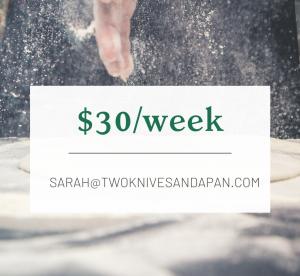 $30 per week: email sarah@twoknivesandapan.com