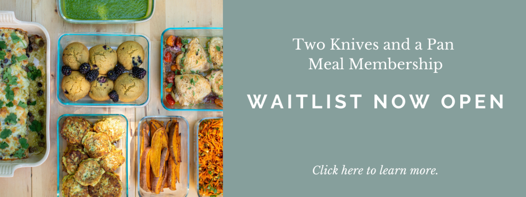 Two Knives and a Pan Meal Membership Waitlist Now Open. Click here to learn more.